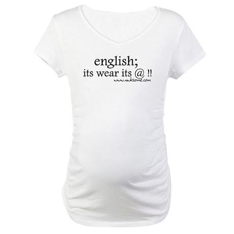 """""""English; its wear..."""" Maternity T-Shirt"""
