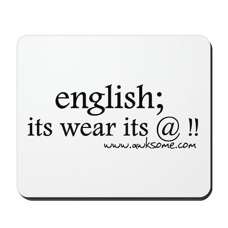 """""""English; its wear..."""" Mousepad"""