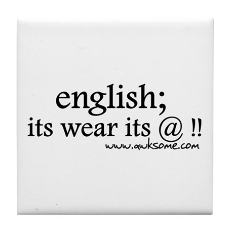 """English; its wear..."" Tile Coaster"