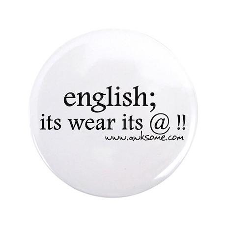 """English; its wear..."" 3.5"" Button"
