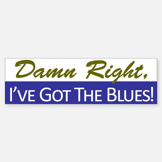 Damn Right, I've Got The Blues Bumper Bumper Bumper Sticker