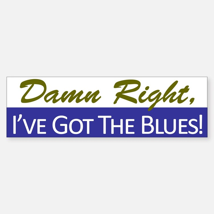 Damn Right, I've Got The Blues Bumper Bumper Stickers