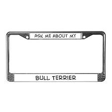 Ask me: Bull Terrier  License Plate Frame