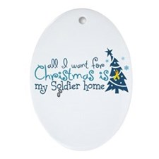 All I want ... Soldier home Oval Ornament