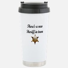 NEW SHERIFF IN TOWN Stainless Steel Travel Mug