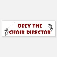 Obey the Choir Director Bumper Bumper Bumper Sticker