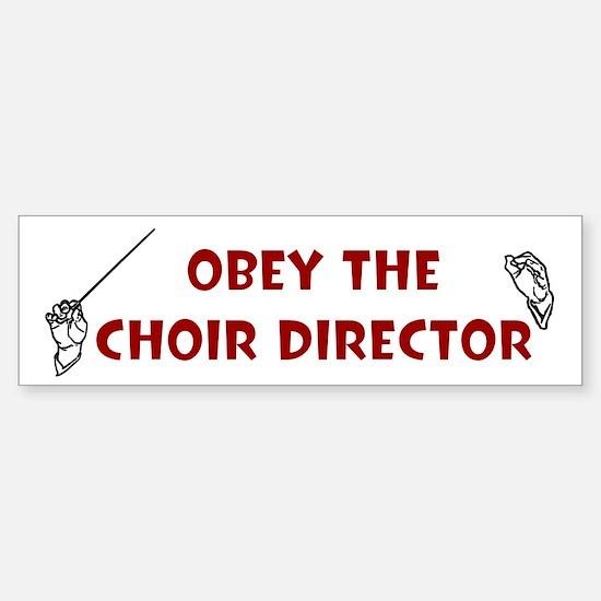 Obey the Choir Director Bumper Bumper Bumper Sticker