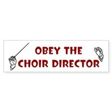 Obey the Choir Director Bumper Bumper Sticker