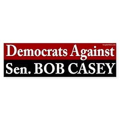 Democrats Against Bob Casey bumper sticker
