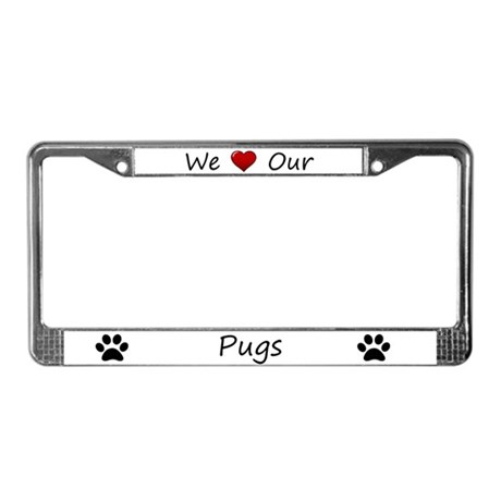 White We Love Our Pugs License Plate Frame