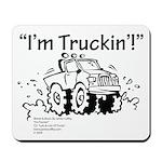 I'm Truckin' Mousepad