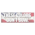 These colors don't bow. Bumper Sticker (50 pk)