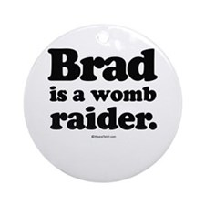 Brad is a womb raider -  Ornament (Round)