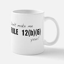 Don't make me RULE 12(b)(6) y Mug