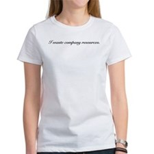 I waste company resources: Tee