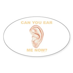 CAN YOU EAR ME NOW? Oval Decal