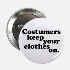 Costumers keep your clothes on. Button