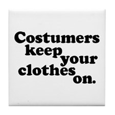 Costumers keep your clothes on. Tile Coaster