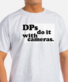 DPs do it with cameras. Ash Grey T-Shirt