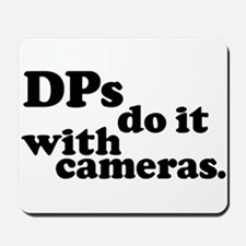 DPs do it with cameras. Mousepad