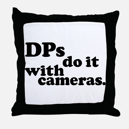 DPs do it with cameras. Throw Pillow