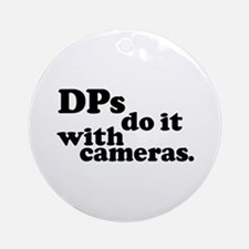DPs do it with cameras. Ornament (Round)