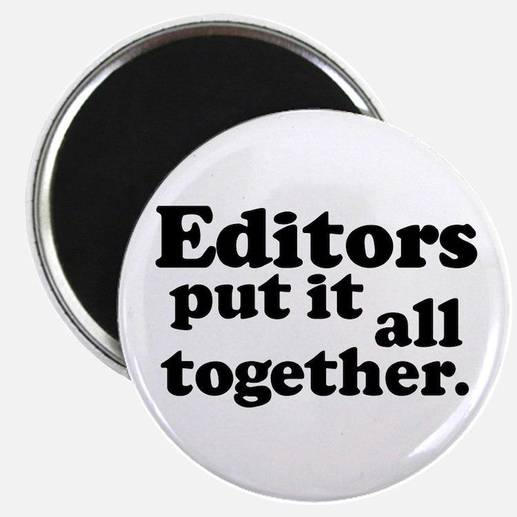 Editors put it all together. Magnet
