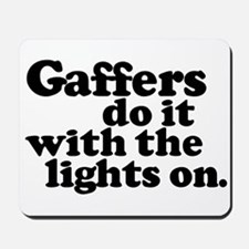 Gaffers do it with the lights Mousepad