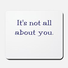 It's not all about you Mousepad