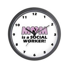 Mom is a SOCIAL WORKER Wall Clock