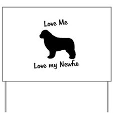 Love Me Love My Newfie Yard Sign