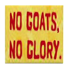 No Goats No Glory Tile Coaster