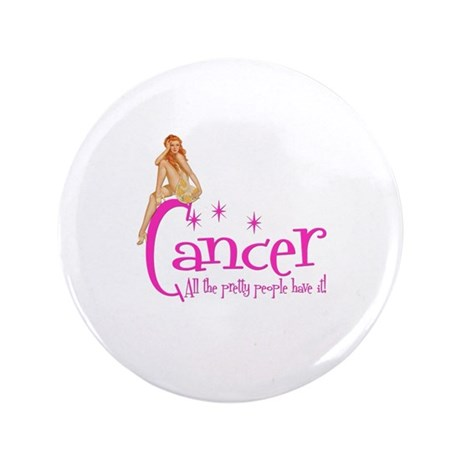 """Cancer - All the pretty people have it 3.5"""" Button"""