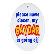 Gaydar Move Closer Oval Ornament