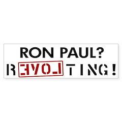 Ron Paul Revolting bumper sticker