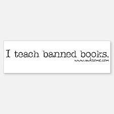 """""""I teach banned books."""" Bumper Bumper Bumper Sticker"""