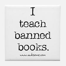 """""""I teach banned books."""" Tile Coaster"""