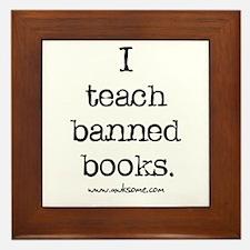 """""""I teach banned books."""" Framed Tile"""