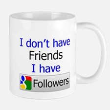 I don't have Friends I have.. Mug
