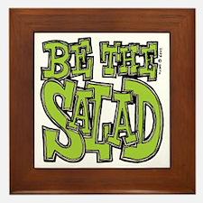 Be the Salad Framed Tile