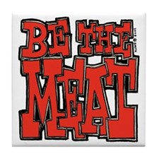 Be the Meat Tile Coaster