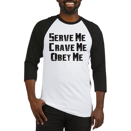 Serve me Crave me Obey Me Baseball Jersey