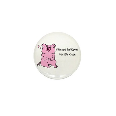 PIGS ARE FOR LOVIN', NOT THE OVEN Mini Button