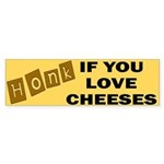 Honk if You Love Cheeses Bumper Sticker