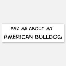 Ask me: American Bulldog Bumper Bumper Bumper Sticker