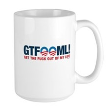 GTFOOML - Get the F--k Out Of My Life Mug