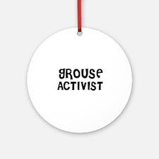 GROUSE ACTIVIST Ornament (Round)