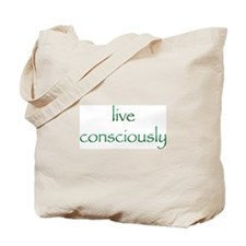 Live Consciously Tote Bag
