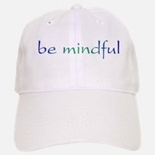 Be Mindful Baseball Baseball Cap