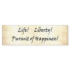 Life, liberty, Pursuit of Happiness! Bumper Sticker